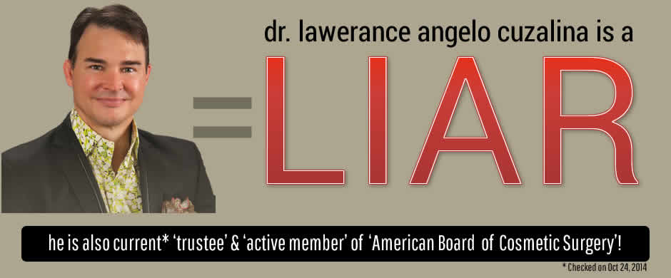 lawerence angelo cuzalina is a liar, also 2014 trustee & member of american board of cosmetic surgery.